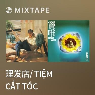Mixtape 理发店/ Tiệm Cắt Tóc -