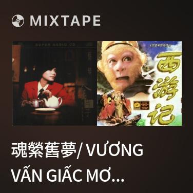 Mixtape 魂縈舊夢/ Vương Vấn Giấc Mơ Xưa -
