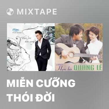 Mixtape Miễn Cưỡng Thói Đời - Various Artists