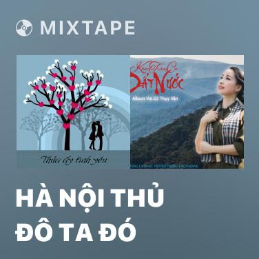 Mixtape Hà Nội Thủ Đô Ta Đó - Various Artists