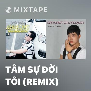Mixtape Tâm Sự Đời Tôi (Remix) - Various Artists