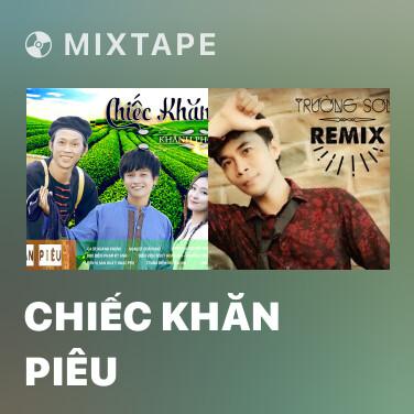 Mixtape Chiếc Khăn Piêu - Various Artists