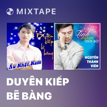 Mixtape Duyên Kiếp Bẽ Bàng - Various Artists