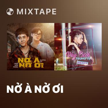 Mixtape Nở À Nở Ơi - Various Artists