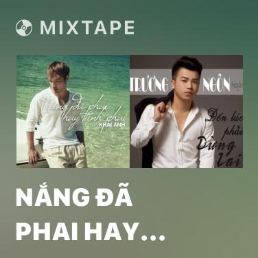 Mixtape Nắng Đã Phai Hay Tình Phai - Various Artists
