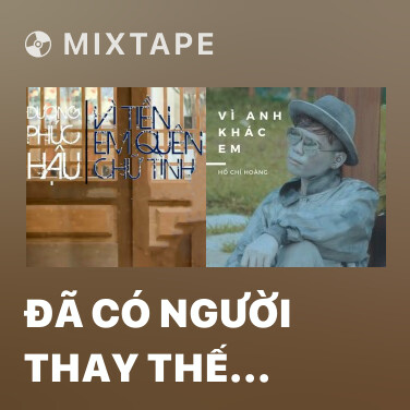 Mixtape Đã có người thay thế anh - Various Artists
