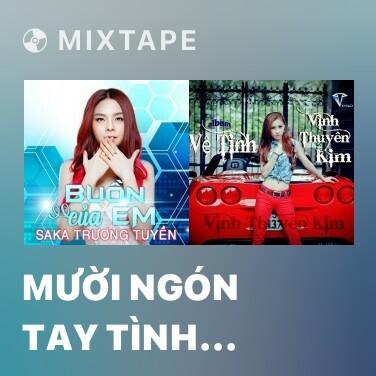 Mixtape Mười Ngón Tay Tình Yêu (Remix) - Various Artists