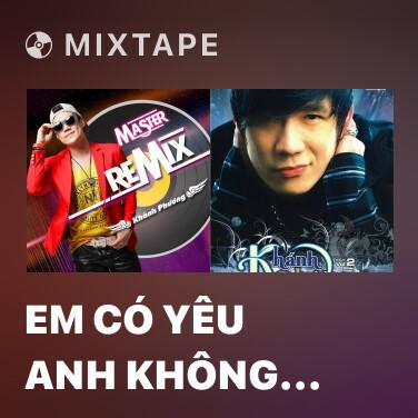 Mixtape Em Có Yêu Anh Không (Remix) - Various Artists