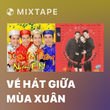 Mixtape Về Hát Giữa Mùa Xuân - Various Artists