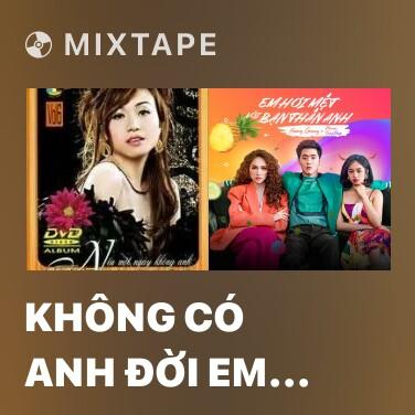 Mixtape Không Có Anh Đời Em Vô Nghĩa - Various Artists