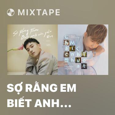 Mixtape Sợ Rằng Em Biết Anh Còn Yêu Em (Special Version) - Various Artists
