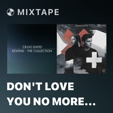 Mixtape Don't Love You No More (I'm Sorry) - Various Artists