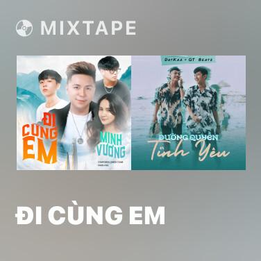 Mixtape Đi Cùng Em - Various Artists
