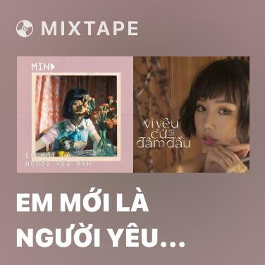 Mixtape Em Mới Là Người Yêu Anh - Various Artists