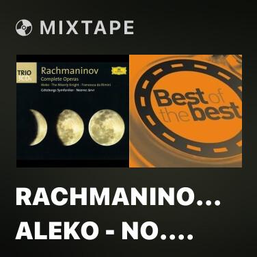 Mixtape Rachmaninoff: Aleko - No. 13 Duet and Finale