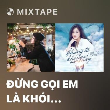 Mixtape Đừng Gọi Em Là Khói Sương (Cuốc Xe Nửa Đêm OST) - Various Artists