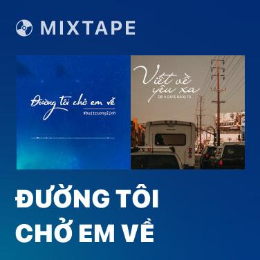 Mixtape Đường Tôi Chở Em Về - Various Artists
