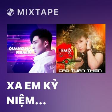 Mixtape Xa Em Kỷ Niệm (Remix) - Various Artists