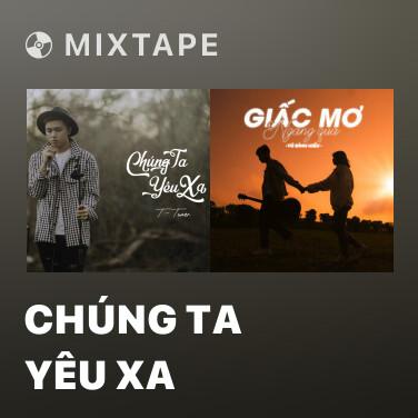 Mixtape Chúng Ta Yêu Xa - Various Artists