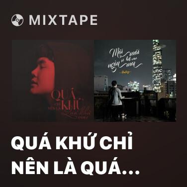 Mixtape Quá Khứ Chỉ Nên Là Quá Khứ (Rap Version) - Various Artists