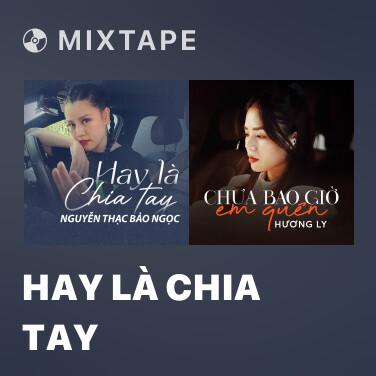 Mixtape Hay Là Chia Tay - Various Artists
