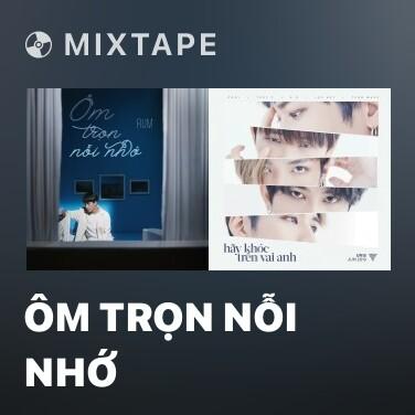 Mixtape Ôm Trọn Nỗi Nhớ - Various Artists
