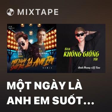 Mixtape Một Ngày Là Anh Em Suốt Đời Là Anh Em (Remix) - Various Artists