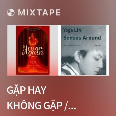 Mixtape Gặp Hay Không Gặp / 见与不见 - Various Artists