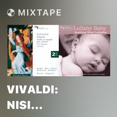 Mixtape Vivaldi: Nisi Dominus (Psalm 126), R.608 - 2.Vanum est vobis. 3.Surgite postquam sederitis - Various Artists