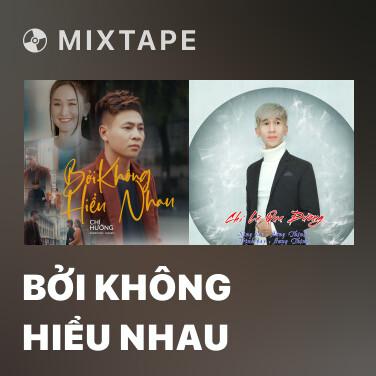 Mixtape Bởi Không Hiểu Nhau - Various Artists