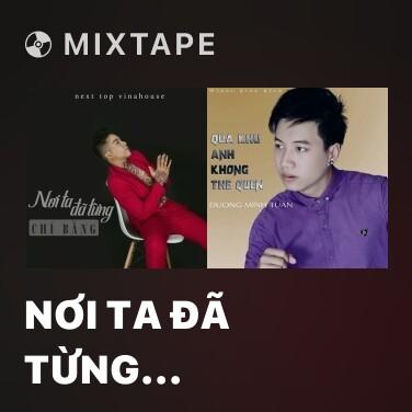 Mixtape Nơi Ta Đã Từng (Remix) - Various Artists