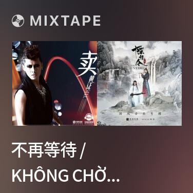 Radio 不再等待 / Không Chờ Đợi Nữa - Various Artists