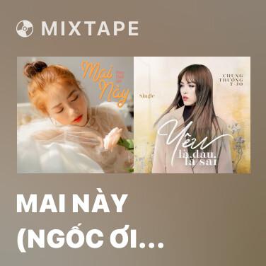 Mixtape Mai Này (Ngốc Ơi Tuổi 17 OST) - Various Artists