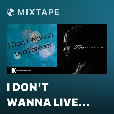 Mixtape I Don't Wanna Live Forever (Fifty Shades Darker) [In the Style of ZAYN & Taylor Swift] [Karaoke Version] - Various Artists