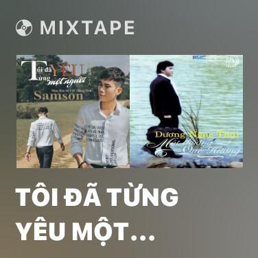 Mixtape Tôi Đã Từng Yêu Một Người - Various Artists