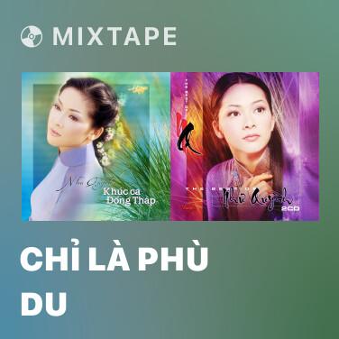 Mixtape Chỉ Là Phù Du - Various Artists