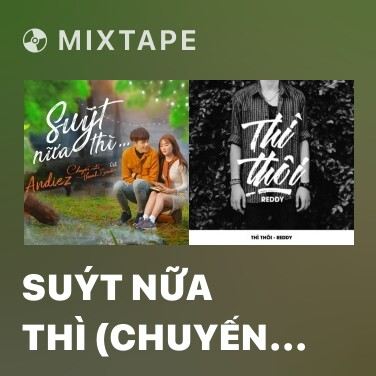 Mixtape Suýt Nữa Thì (Chuyến Đi Của Thanh Xuân OST) - Various Artists