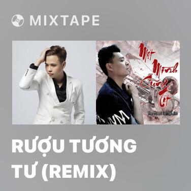 Mixtape Rượu Tương Tư (Remix) - Various Artists