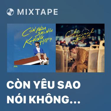Mixtape Còn Yêu Sao Nói Không Hợp? - Various Artists