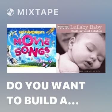 Mixtape Do You Want to Build a Snowman (From