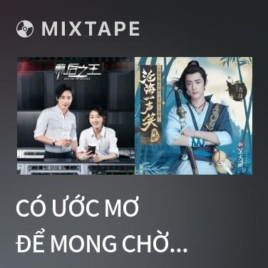 Mixtape Có Ước Mơ Ðể Mong Chờ / 有梦可待 (Beat) -