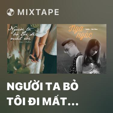 Mixtape Người Ta Bỏ Tôi Đi Mất Rồi - Various Artists