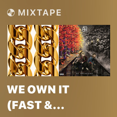 Mixtape We Own It (Fast & Furious) - Various Artists