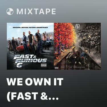 Mixtape We Own It (Fast & Furious) - Various Artists