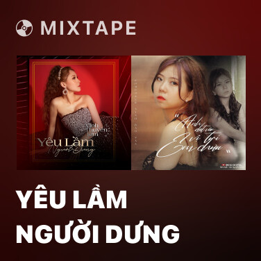 Mixtape Yêu Lầm Người Dưng - Various Artists