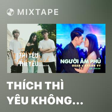 Mixtape Thích Thì Yêu Không Thích Thì Yêu