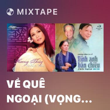 Mixtape Về Quê Ngoại (vọng cổ) - Various Artists