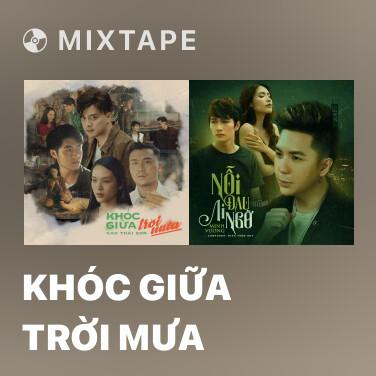 Mixtape Khóc Giữa Trời Mưa - Various Artists