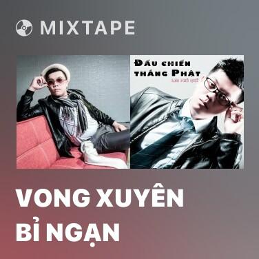 Mixtape Vong Xuyên Bỉ Ngạn - Various Artists