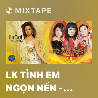 Mixtape LK Tình Em Ngọn Nến - Tàn Tro - Dù Tình Yêu Đã Mất - Various Artists
